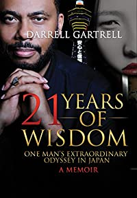 21 Years Of Wisdom: One Man's Extraordinary Odyssey In Japan by Darrell Gartrell ebook deal