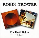 Robin Trower -  For Earth Below / Robin Trower Live