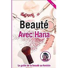 Beauté avec Hana: Le guide de la beauté au feminin (French Edition)