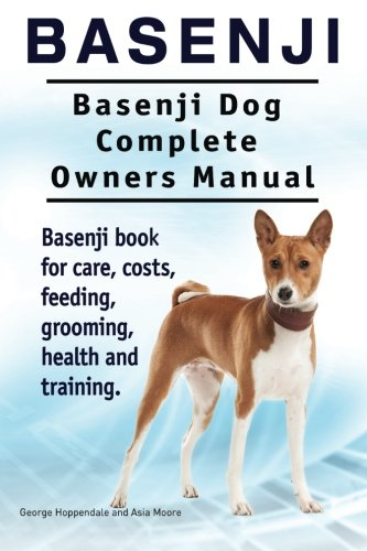 Basenji. Basenji Dog Complete Owners Manual. Basenji book for care, costs, feeding, grooming, health and training. PDF
