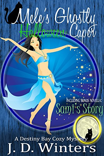 Mele's Ghostly Halloween Caper: Plus Sami's Story by J.D. Winters and Dakota Kahn (Destiny Bay Cozies Mysteries Book 6) -