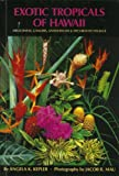 Exotic Tropicals of Hawaii: Heliconias, Gingers, Anthuriums and Decorative Foliage