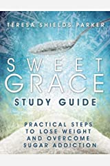 Sweet Grace Study Guide: Practical Steps To Lose Weight and Overcome Sugar Addiction (The Sweet Series) Paperback