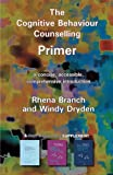 Cognitive Behaviour Counselling Primer, Rhena Branch and Windy Dryden, 1898059861