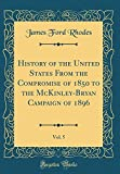 img - for History of the United States from the Compromise of 1850 to the McKinley-Bryan Campaign of 1896, Vol. 5 (Classic Reprint) book / textbook / text book