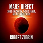 Mars Direct: Space Exploration, the Red Planet, and the Human Future | Robert Zubrin
