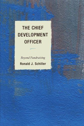The Chief Development Officer: Beyond Fundraising by Ronald J. Schiller (2013-10-21)