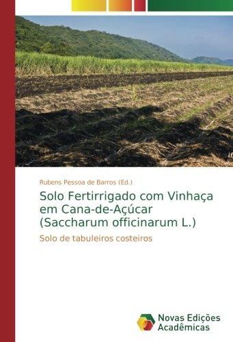 Solo Fertirrigado com Vinhaça em Cana-de-Açúcar (Saccharum officinarum L.): Solo de tabuleiros costeiros (Portuguese Edition) pdf