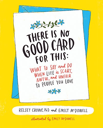 There Is No Good Card for This: What To Say and Do When Life Is Scary, Awful, and Unfair to People You Love cover
