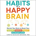 Habits of a Happy Brain: Retrain Your Brain to Serotonin, Dopamine, Oxytocin, & Endorphin Levels Audiobook by Loretta Graziano Breuning Narrated by To Be Announced