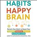 Habits of a Happy Brain: Retrain Your Brain to Serotonin, Dopamine, Oxytocin, & Endorphin Levels Audiobook by Loretta Graziano Breuning Narrated by To Be Announced