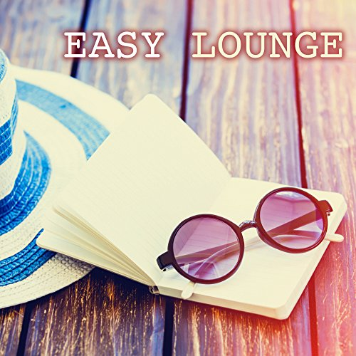 (Easy Lounge - Best Lounge Music Playlist 2015, Easy Listening Chill Out Electronic Music Greatest Hits)