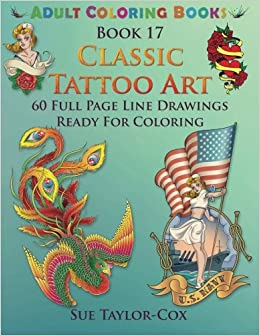 Amazon Classic Tattoo Art 60 Full Page Line Drawings Ready For Coloring Adult Books Volume 17 9781516960187 Sue Taylor Cox