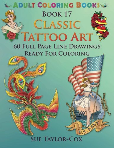 Classic Tattoo Art: 60 Full Page Line Drawings Ready For Coloring (Adult Coloring Books) (Volume 17)