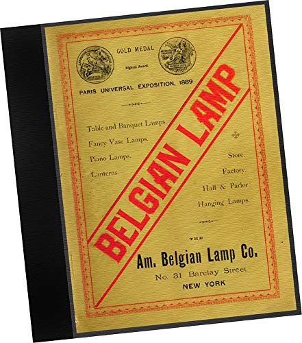 (CATALOGUE: 1890-91 Catalogue of the American Belgian Lamp Company, Manufacturers of the Celebrated Belgian Lamp : Obtained Gold Medal (highest award) at the Paris Universial Exposition 1889 in competition with both American and European Lamps. (REPLICA catalog of every sort light fixtures, both decorative and functional, wall mounting, free standing and hung / swag models.) From American Belgian Lamp Co. ; New York, N. Y.)