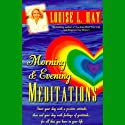 Morning and Evening Meditations Rede von Louise L. Hay Gesprochen von: Louise L. Hay