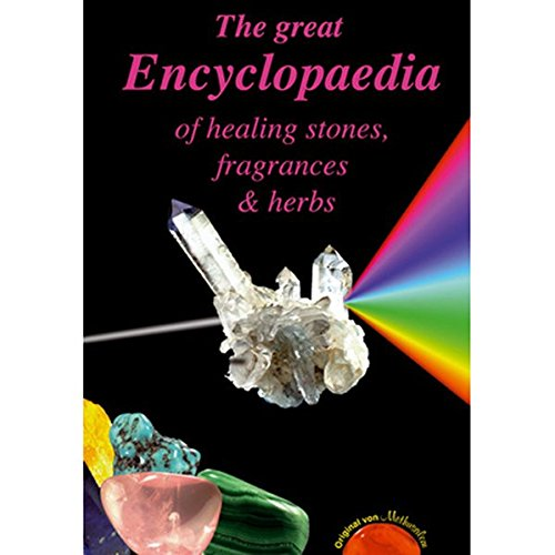The Great Encyclopaedia of Healing Stones, Fragrances & Herbs