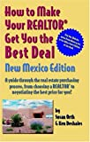 How to Make Your Realtor Get You the Best Deal, Susan Orth and Ken Deshaies, 1891689495