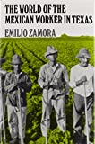 The World of the Mexican Worker in Texas 9780890965146