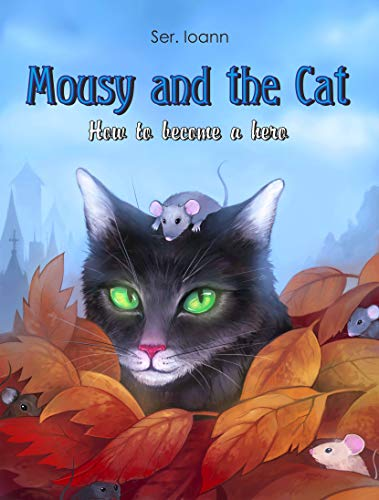Mousy and the Cat: How to become a hero by [Ioann, Ser.]
