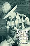 Porch Swing Stories, Rod Moulds, 0595839061