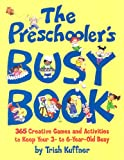 The Preschooler's Busy Book: 365 Creative Games and Activities to Occupy Your 3 to 6 Year-old