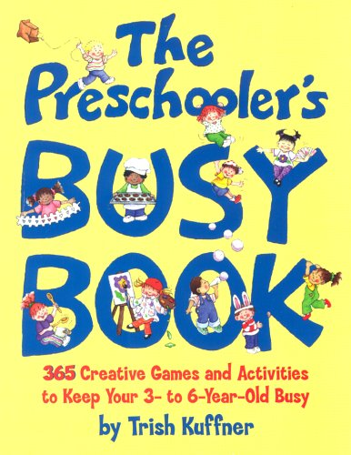 the preschoolers busy book 365 creative games and activities to occupy your 3 to 6 year old amazoncouk trish kuffner 9780881663518 books