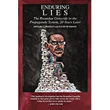 Enduring Lies: The Rwandan Genocide in the Propaganda System, 20 Years Later