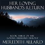 Her Loving Husband's Return: Book Three of the Loving Husband Trilogy