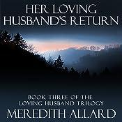 Her Loving Husband's Return: Book Three of the Loving Husband Trilogy | Meredith Allard