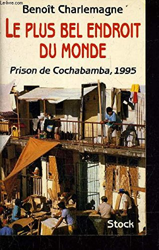 Le Plus Bel Endroit Du Monde: Prison De Cochambaba I.e. Cochabamba 1995  : Récit French Edition