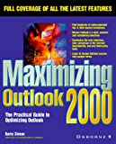 Maximizing Outlook 2000: The Practical Guide to Optimizing Outlook