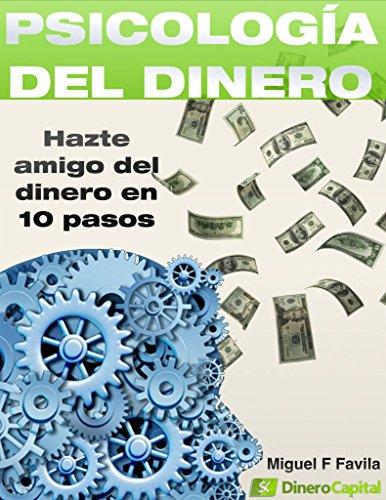 Descargar Libro Psicología Del Dinero: Hazte Amigo Del Dinero En 10 Sencillos Pasos Miguel F Favila