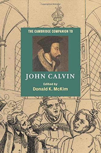The Cambridge Companion to John Calvin (Cambridge Companions to ()