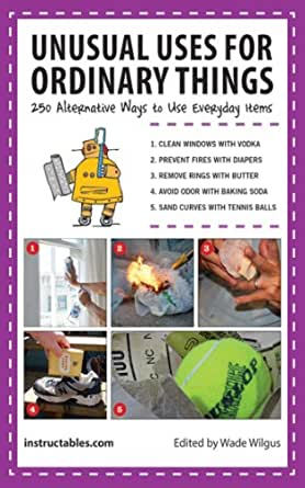 Unusual uses for ordinary things 250 alternative ways to use everyday items kindle edition by - Alternative uses for household items ...