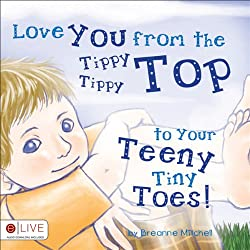 Love You from the Tippy Tippy Top to Your Teeny Tiny Toes!