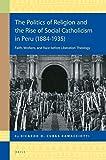 "Ricardo Cubas Ramacciotti, ""The Politics of Religion and the Rise of Social Catholicism in Peru (1884-1935)"" (Brill, 2018)"