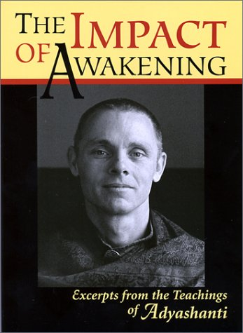 The Impact of Awakening: Excerpts From the Teachings of Adyashanti, by Adyashanti