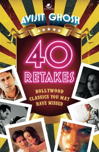 40 Retakes: Bollywood Classics You May Have Missed PDF