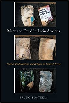 Book Marx and Freud in Latin America: Politics, Psychoanalysis, and Religion in Times of Terror by Bruno Bosteels (2012-09-03)