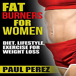 Fat Burners for Women: Diet, Lifestyle, Exercise for Weight Loss Audiobook