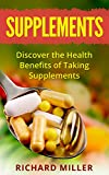 Supplements: Discover the Health Benefits of Taking Dietary Supplements (Nutrition, Vitamins, Diet, Health, Wellness, )