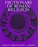 Dictionary of Roman Religion, Lesley Adkins and Roy A. Adkins, 0816030057