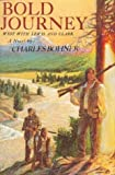 Bold Journey West with Lewis and Clark, Charles H. Bohner, 0395549787