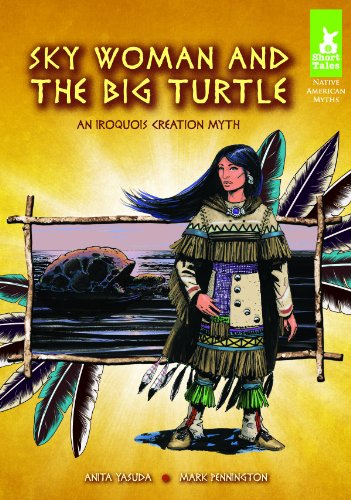 Sky Woman and the Big Turtle: An Iroquois Creation Myth (Short Tales Native American Myths) (Native American Myths And Legends For Kids)