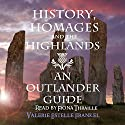 History, Homages and the Highlands: An Outlander Guide Audiobook by Valerie Estelle Frankel Narrated by Fiona Thraille