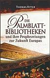 Die Palmblattbibliotheken. Und ihre Prophezeiungen zur Zukunft Europas