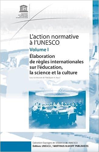 En ligne téléchargement gratuit L'action normative à l'Unesco : Volume 1, Elaboration de règles internationales sur l'éducation, la science et la culture pdf epub