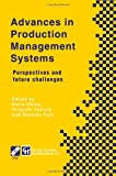 Advances in Production Management Systems : Perspectives and Future Challenges, Okino, Norio and Tamura, Hiroyuki, 1475744552