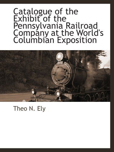 Catalogue of the Exhibit of the Pennsylvania Railroad Company at the World's Columbian ()